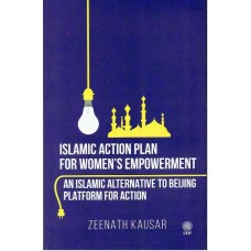 ISLAMIC ACTION PLAN FOR WOMEN'S EMPOWERMENT - AN ISLAMIC ALTERNATIVE TO BEIJING PLATFORM FOR ACTION